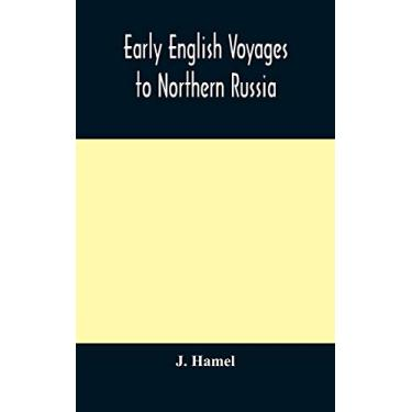 Imagem de Early English voyages to Northern Russia: comprising the voyages of John Tradescant the Elder, Sir Hugh Willoughby, Richard Chancellor, Nelson, and others
