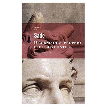O Corno de Si Próprio e Outros Contos - Sade, Marquês De - 9788577151400