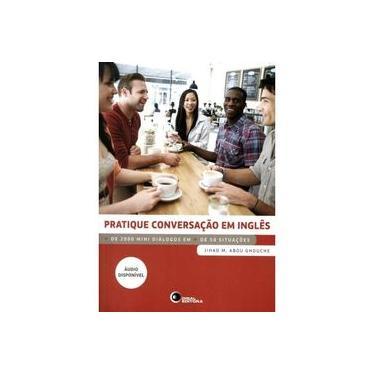 Pratique Conversação em Inglês. Mais de 2000 Mini Diálogos em Mais de 50 Situações - M. Abou Ghouche Jihad - 9788578441777