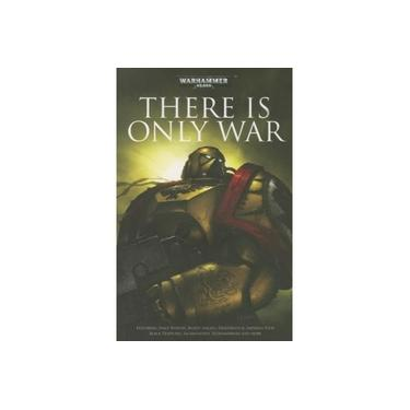 There Is Only War (Warhammer 40,000 Anthologies)
