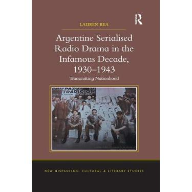 Argentine Serialised Radio Drama in the Infamous Decade, 1930–1943: Transmitting Nationhood