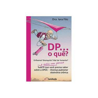 DP... O Quê? - Tudo e Mais um Pouco o Que Você Precisa Saber Sobre a DPOC - Dra. Iara Fiks - 9788580320022