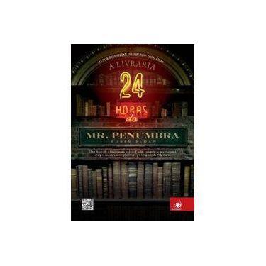 A Livraria 24h de Mr. Penumbra - Uma Divertida e Emocionante Aventura Sobre Conspiração... - Sloan, Robin - 9788581630236