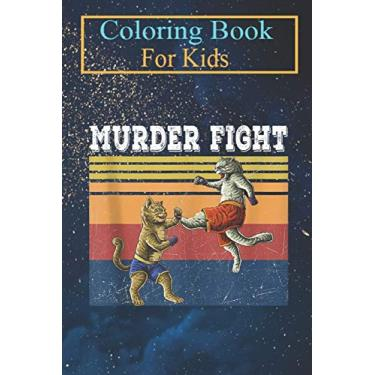 Coloring Book For Kids: Murder Fight Street Cats fighters Funny Vintage Cat Lover Animal Coloring Book: For Kids Aged 3-8 (Fun Activities for Kids)