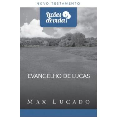 Evangelho de Lucas - Col. Lições da Vida - Lucado, Max - 9788573258219