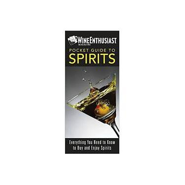 Wine Enthusiast Pocket Guide To Spirits, The - Everything You Need To Buy And Enjoy Spirits - F. Paul Pacult - 9780762431878