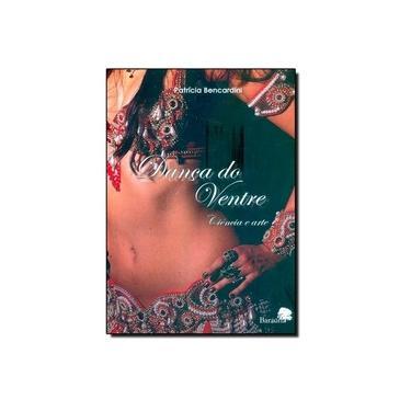 Dança do Ventre - Ciência e Arte - Bencardini, Patrícia - 9788579230042