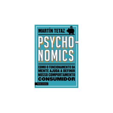 Psychonomics - Como O Funcionamento Da Mente Ajuda A Definir Nosso Comportamento Consumidor - Tetaz, Martín - 9788542214307