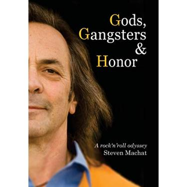 Gods, Gangsters and Honor: A Rock 'N' Roll Odyssey