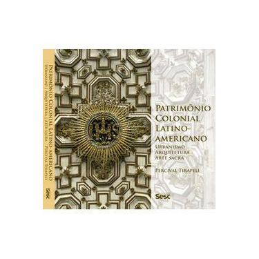 Patrimônio Colonial Latino-Americano - Percival Tirapeli - 9788594931115
