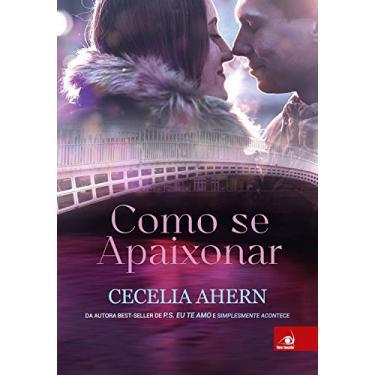 Como Se Apaixonar - Cecelia Ahern - 9788581637860