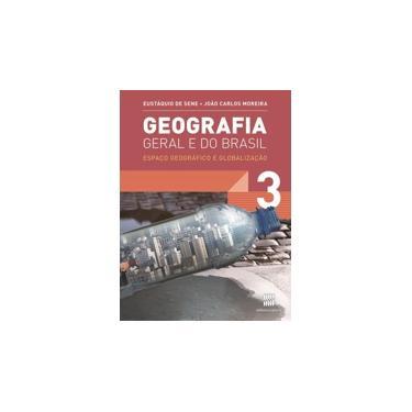 Geografia Geral E Do Brasil: Espaço Geográfico e Globalização - 3º Ano - Ensino Médio - Vol.3 - João Carlos Moreira E José Eustáquio De Sene - 9788526290341