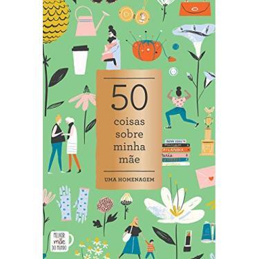 50 Coisas Sobre Minha Mãe. Uma Homenagem - Noterie Abrams - 9788543105918