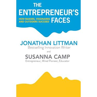 The Entrepreneur's Faces: How Makers, Visionaries and Outsiders Succeed