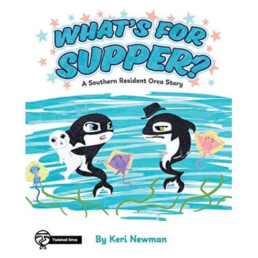 What's for Supper?: A Southern Resident Orca Story: 2