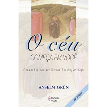 O Ceu Comeca em Voce - Grün, Anselm - 9788532620743