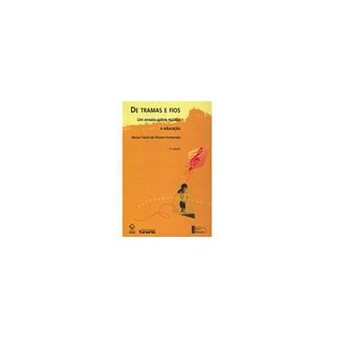 De Tramas e Fios - Um Ensaio Sobre Música e Educação - 2ª Ed. - Fonterrada, Marisa Trench De Oliveira - 9788571397996