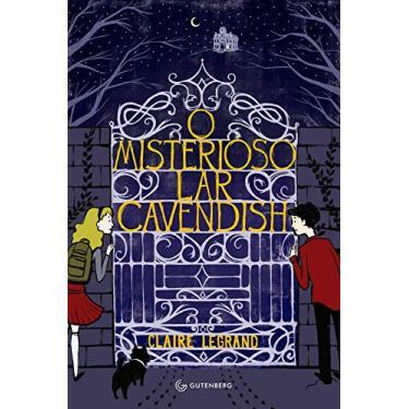O Misterioso Lar Cavendish - Legrand, Claire - 9788582351796