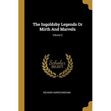 The Ingoldsby Legends Or Mirth And Marvels; Volume 2