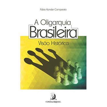 A Oligarquia Brasileira. Visão Histórica - Fabio Konder Comparato - 9788569220343