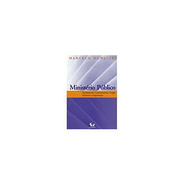 Ministério Público - Fundamentos Constitucionais e Legais Estrutura e Organização - Dawalibi, Marcelo - 9788521804048