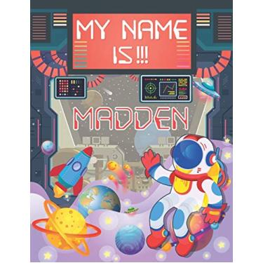 My Name is Madden: Personalized Primary Tracing Book / Learning How to Write Their Name / Practice Paper Designed for Kids in Preschool and Kindergarten