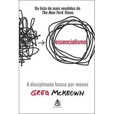 Essencialismo - A Disciplinada Busca Por Menos - Mckeown, Greg - 9788543102146