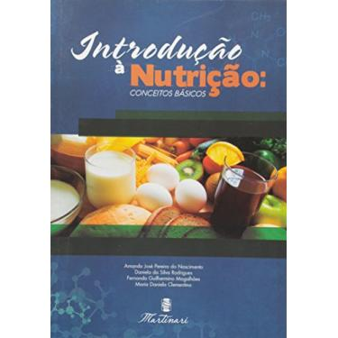Introdução A Nutrição - Conceitos Básicos - Nascimento, Amanda Jose Pereira Do; Rodrigues, Daniela Da Silva; Magalhães, Fernanda Guilhermino - 9788581160535