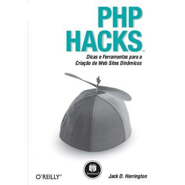 Php Hacks - Dicas e Ferramentas Úteis para a Criação de Web Sites Dinâmicos - Herrington, Jack D. - 9788577801565