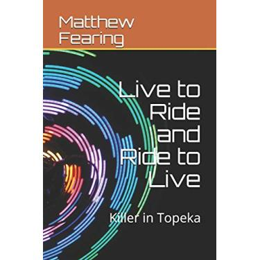 Live to Ride and Ride to Live: Killer in Topeka: 2