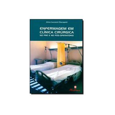 Enfermagem Em Clinica Cirurgica No Pre E No Pos Operatorio - Capa Comum - 9788581160047