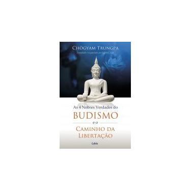 As Quatro Nobres Verdades do Budismo e o Caminho da Libertação - Chogyam Trungpa - 9788531612251