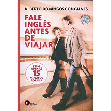 Fale Inglês Antes de Viajar - Com Apenas 15 Minutos Por Dia - Inclui 2 CDs de Áudio - Gonçalves, Alberto Domingos; Gonçalves, Alberto Domingos - 9788578441319