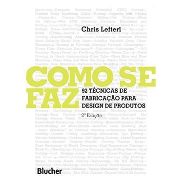 Como Se Faz: 92 Técnicas de Fabricação para Design de Produtos - Chris Lefteri - 9788521207146