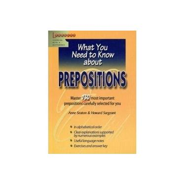 What You Need To Know About Prepositions - Seaton, Anne;sargeant, Howard; - 9789814107235