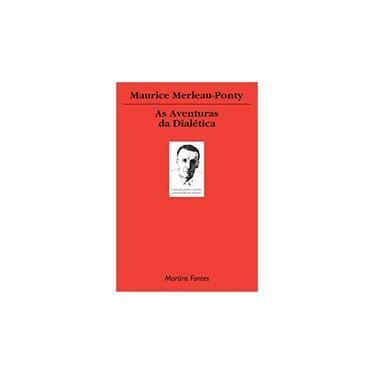 As Aventuras da Dialética- Col. Tópicos - Merleau-ponty, Maurice - 9788533622463