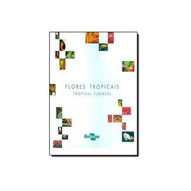 Flores Tropicais - Tropical Flowers - Barroso, Teresa Cristina Da Silva Ferreira; Carvalho, Ana Cristina Portugal Pinto De; Terao, Daniel - 9788573833133