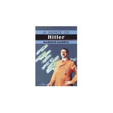 Mente De Hitler, A - Marcelo Caixeta - 9788573935097