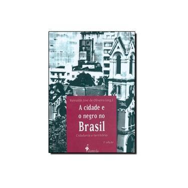 A Cidade E O Negro No Brasil. Cidadania E Território - Capa Comum - 9788579392276