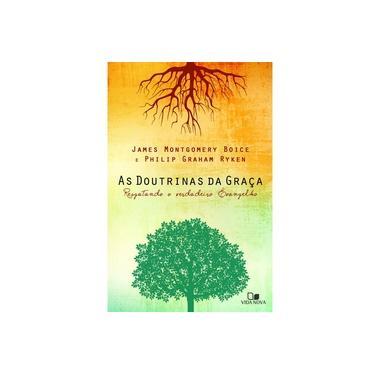 As Doutrinas da Graça. Resgatando o Verdadeiro Evangelho - James Montgomery - 9788527507677
