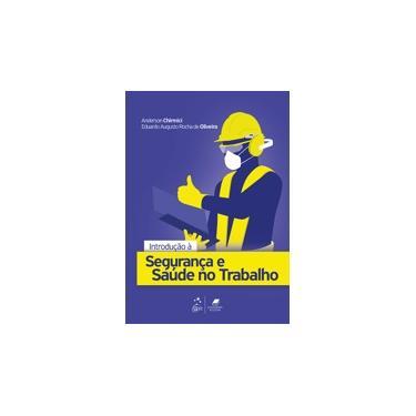 Introdução à Segurança e Saúde no Trabalho - Anderson Chirmici - 9788527730549