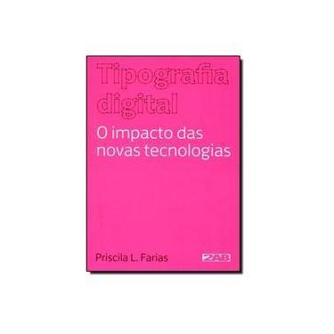Tipografia Digital - o Impacto Das Novas Tecnologias - 4ª Ed. 2013 - Farias, Priscila - 9788586695643