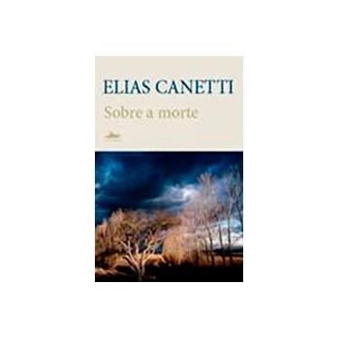 Sobre a Morte - Canetti, Elias; Canetti, Elias - 9788574481692