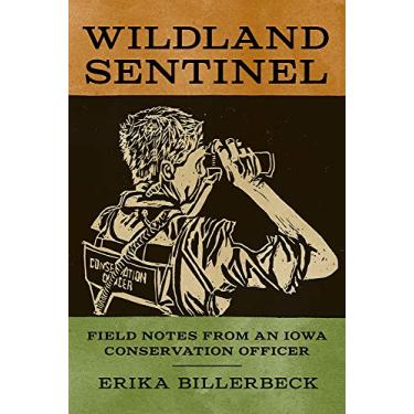 Wildland Sentinel: Field Notes from an Iowa Conservation Officer