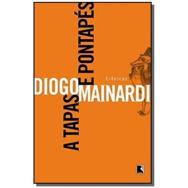 A Tapas e Pontapés - Mainardi, Diogo - 9788501070814