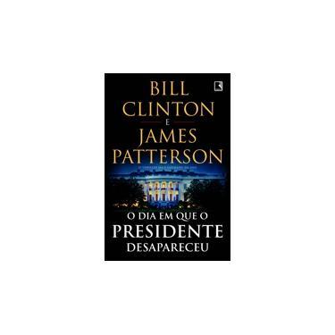 O Dia em que o Presidente Desapareceu - Bill Clinton - 9788501113634