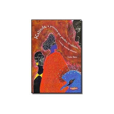 Kalinda, A Princesa Que Perdeu Os Cabelos, e Outras Histórias - Sisto, Celso - 9788583820321