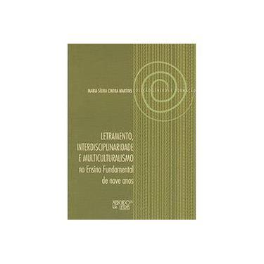 Letramento, Interdisciplinaridade e Multiculturalismo no Ensino Fundamental de Nove Anos - Maria Silvia Cintra Martins - 9788575912157