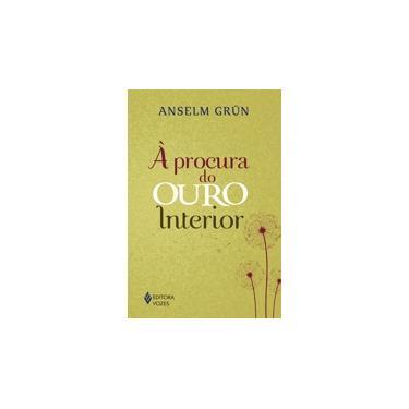 À Procura do Ouro Interior - Grün, Anselm - 9788532648600