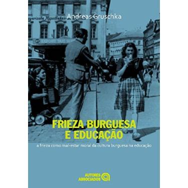 Frieza Burguesa e Educação. A Frieza Como Mal-Estar Moral da Cultura Burguesa na Educação - Andreas Gruschka - 9788574963297
